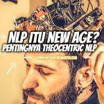 NLP Itu New Age?!! Urgentnya Mengajarkan Theocentric NLP!
