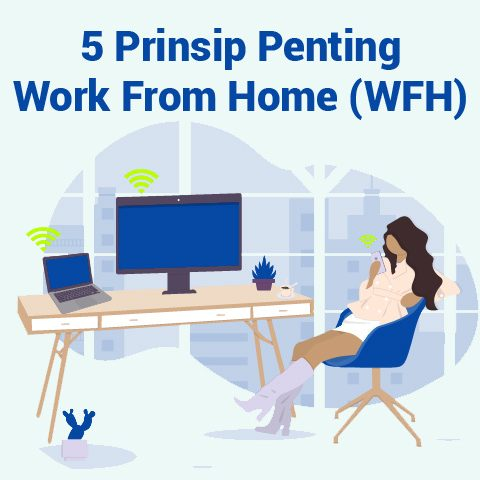 5 Prinsip Penting Work From Home (WFH)