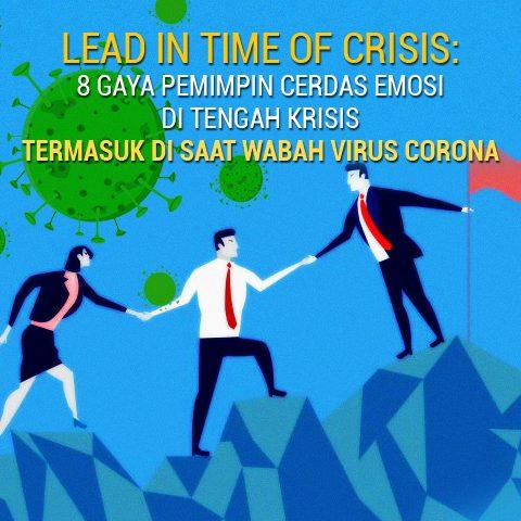 LEAD IN TIME OF CRISIS: 8 Gaya Pemimpin Cerdas Emosi Di Tengah Krisis Termasuk Di Saat Wabah CORONAVIRUS