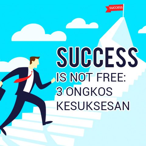 SUCCESS IS NOT FREE: 3 ONGKOS KESUKSESAN