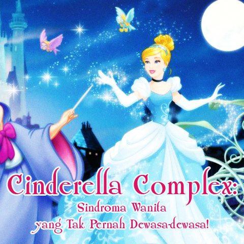Cinderella Complex:  Sindroma Wanita yang Tak Pernah Dewasa-Dewasa!