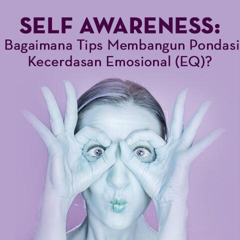 Self Awareness: Bagaimana Tips Membangun Pondasi Kecerdasan Emosional (EQ) Ini?