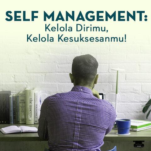 Self Management: Kelola Dirimu, Kelola Kesuksesanmu!